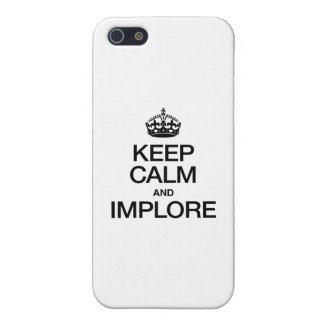 KEEP CALM AND IMPLORE COVER FOR iPhone 5/5S
