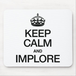 KEEP CALM AND IMPLORE MOUSE PAD
