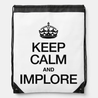 KEEP CALM AND IMPLORE DRAWSTRING BACKPACK