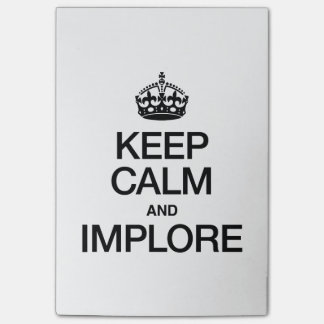 KEEP CALM AND IMPLORE POST-IT® NOTES