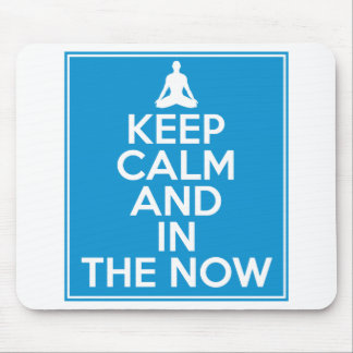 Keep Calm and in the Now Mouse Pad