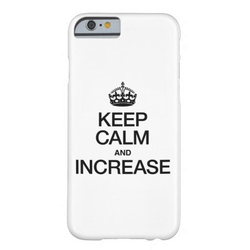 KEEP CALM AND INCREASE BARELY THERE iPhone 6 CASE