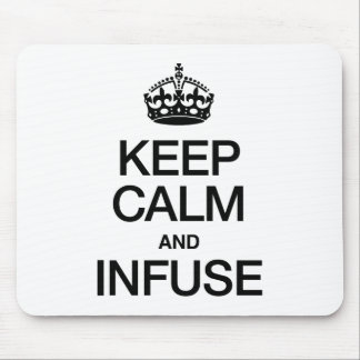 KEEP CALM AND INFUSE MOUSEPADS