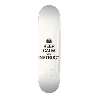 KEEP CALM AND INSTRUCT SKATEBOARDS