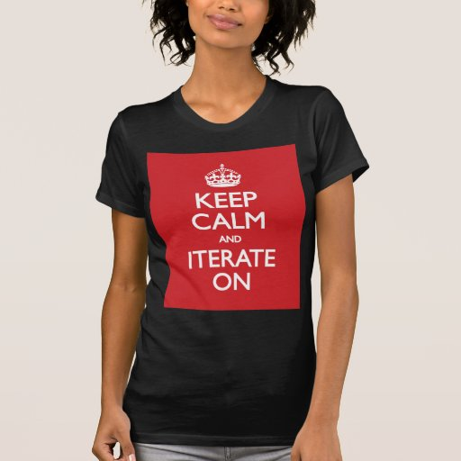 Keep calm and iterate on tshirts