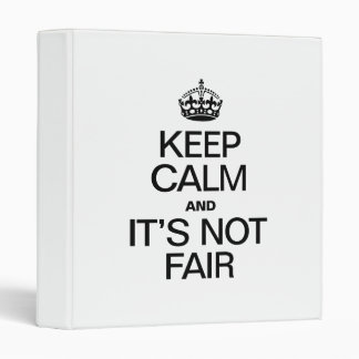 KEEP CALM AND ITS NOT FAIR 3 RING BINDER