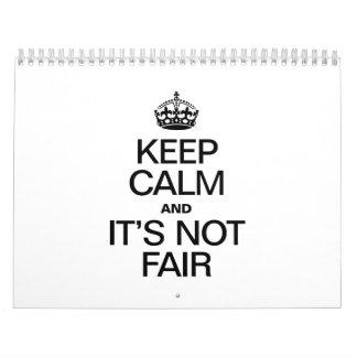 KEEP CALM AND ITS NOT FAIR CALENDARS