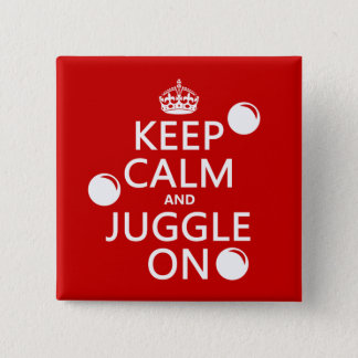 Keep Calm and Juggle On (in any color) Button