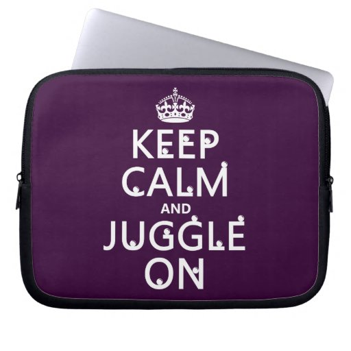 Keep Calm and Juggle On (in any color) Computer Sleeve