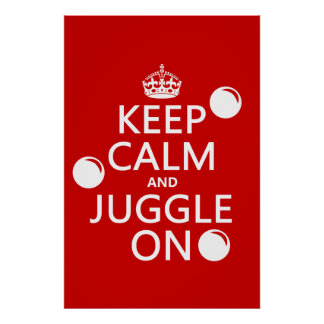Keep Calm and Juggle On (in any color) Poster