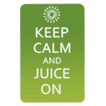 Keep Calm and Juice On! Refrigerator Magnet