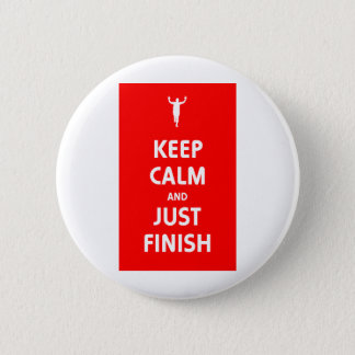 Keep Calm and Just Finish Button