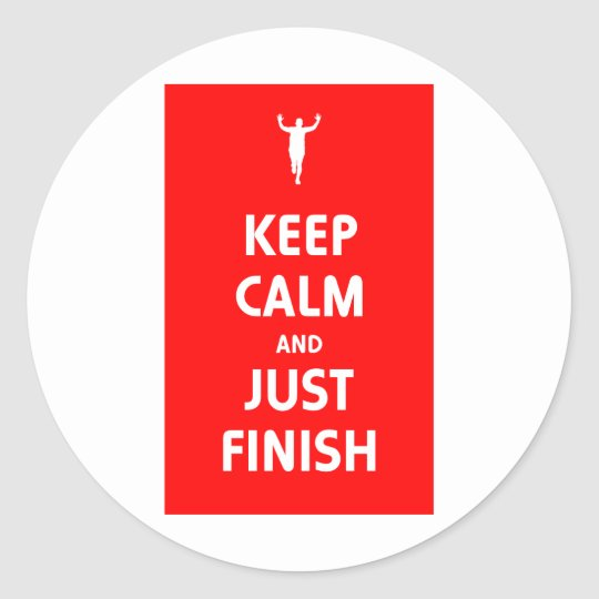 Keep Calm and Just Finish Classic Round Sticker