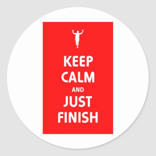 Keep Calm and Just Finish Round Sticker