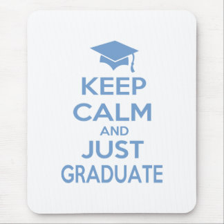 Keep Calm and Just Graduate Mouse Pad