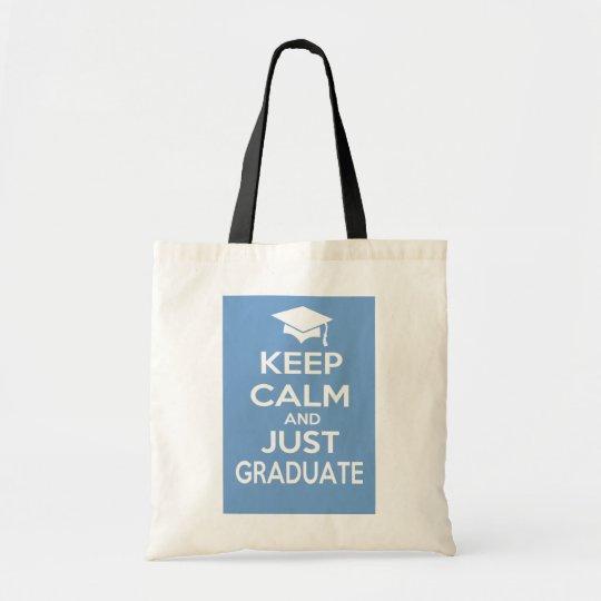 Keep Calm and Just Graduate Tote Bag