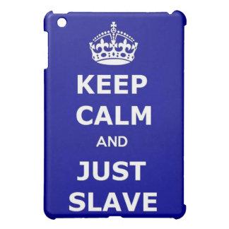 Keep Calm and Just Slave iPad Mini Cover
