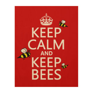 Keep Calm and Keep Bees - all colours Wood Canvas