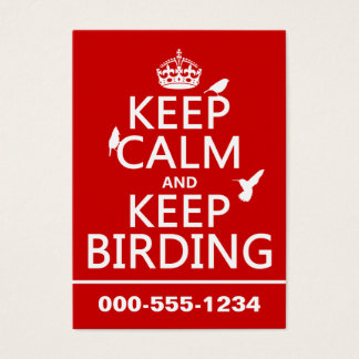 Keep Calm and Keep Birding (any color) Business Card