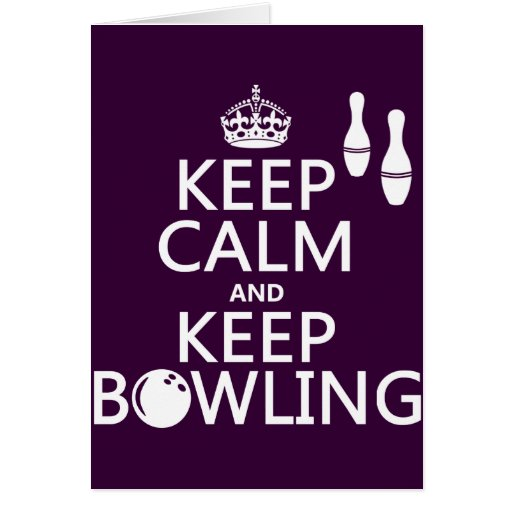 Keep Calm and Keep Bowling - all colours Greeting Card