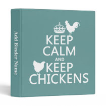 Keep Calm and Keep Chickens (any background color) 3 Ring Binder