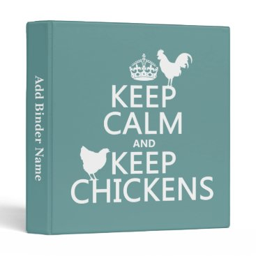 keepcalmbax Keep Calm and Keep Chickens (any background color) 3 Ring Binder