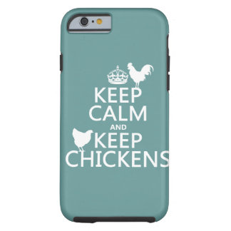 Keep Calm and Keep Chickens (any background color) Tough iPhone 6 Case
