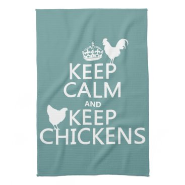 keepcalmbax Keep Calm and Keep Chickens (any background color) Kitchen Towel