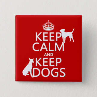 Keep Calm and Keep Dogs - all colours Pinback Button