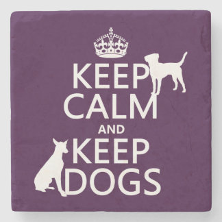 Keep Calm and Keep Dogs - all colours Stone Coaster