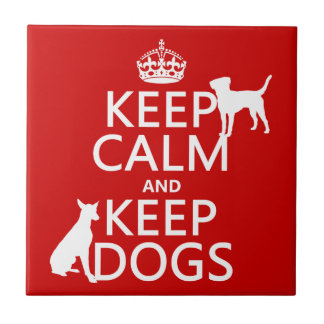 Keep Calm and Keep Dogs - all colours Ceramic Tile