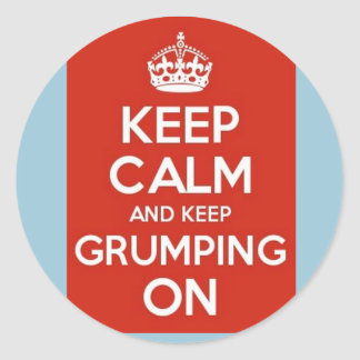 Keep calm and keep grumping on classic round sticker