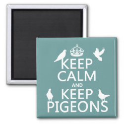 Square Magnet with Keep Calm and Keep Pigeons design
