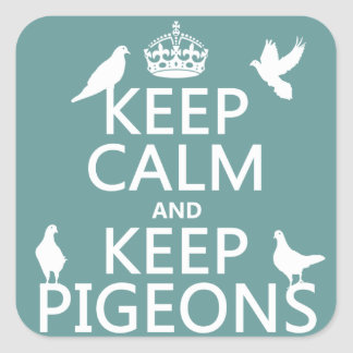 Keep Calm and Keep Pigeons - all colours Square Sticker
