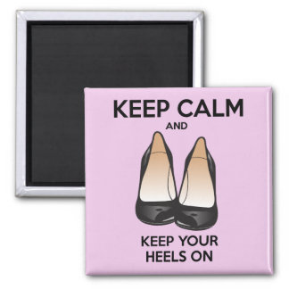 Keep Calm and Keep Your Heels On 2 Inch Square Magnet