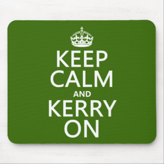 Keep Calm and Kerry On (any color) Mouse Pad