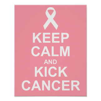 Keep Calm and Kick Cancer Poster