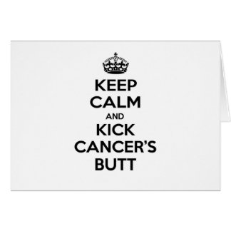 Keep Calm and Kick Cancer's Butt Card