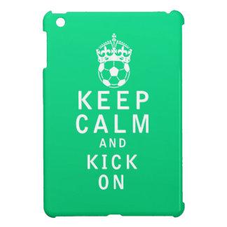 Keep Calm and Kick On Case For The iPad Mini