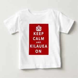 Keep Calm and Kilauea On Baby T-Shirt