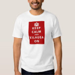 Keep Calm and Kilauea On Shirt