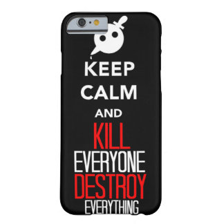 Keep calm and kill everyone.. destroy everything barely there iPhone 6 case