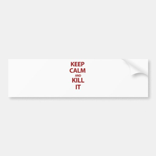 Keep Calm and Kill It Bumper Stickers