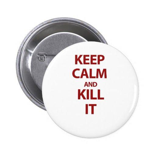 Keep Calm and Kill It Pins