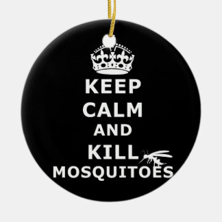 Keep calm and kill mosquitoes - mosquitos ceramic ornament