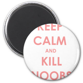 Keep Calm and Kill Noobs! Magnet