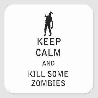 Keep Calm and Kill Some Zombies Square Sticker