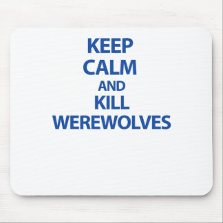 Keep Calm and Kill Werewolves Mouse Pad
