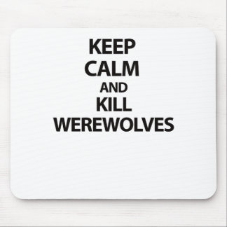 Keep Calm and Kill Werewolves Mouse Pads