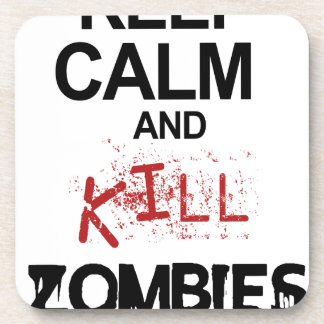 Keep Calm And Kill Zombies Beverage Coaster